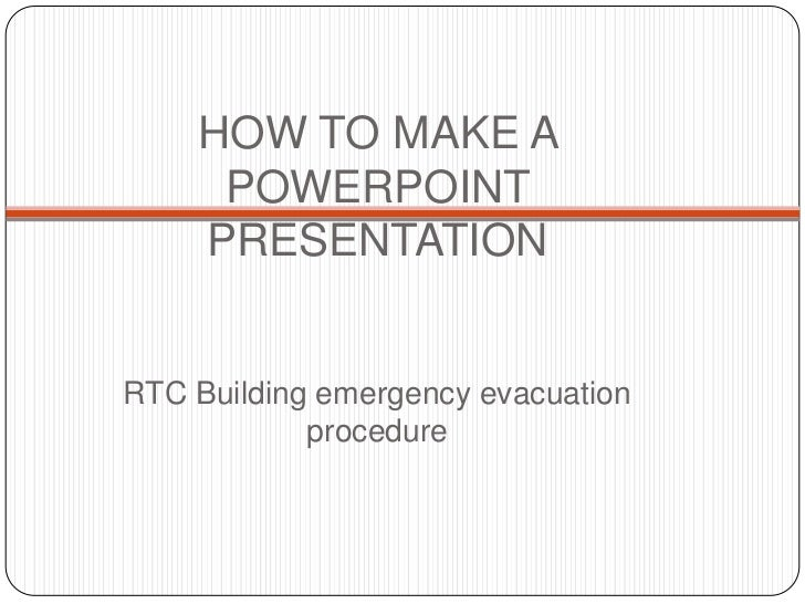 HOW TO MAKE A POWERPOINT   PRESENTATION RTC Building emergency evacuation procedure<br />