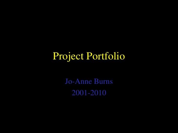 Project Portfolio<br />Jo-Anne Burns<br />2001-2010<br />