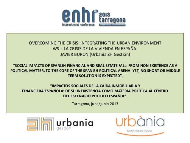 OVERCOMING THE CRISIS: INTEGRATING THE URBAN ENVIRONMENT WS – LA CRISIS DE LA VIVIENDA EN ESPAÑA - JAVIER BURON (Urbania Z...
