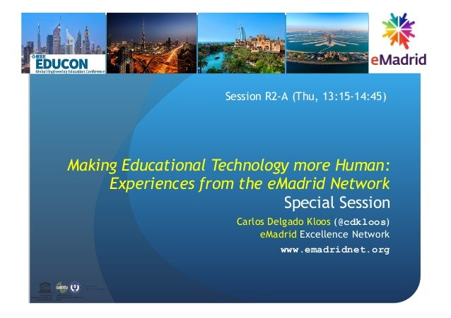 Making Educational Technology more Human: Experiences from the eMadrid Network Special Session Carlos Delgado Kloos (@cdkl...