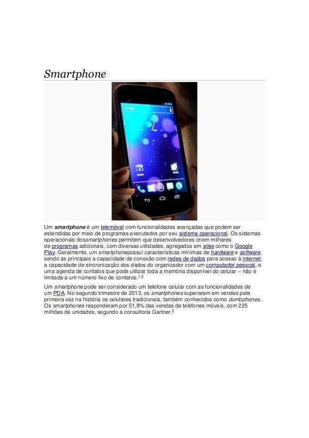 Smartphone Um smartphone é um telemóvel com funcionalidades avançadas que podem ser estendidas por meio de programas execu...