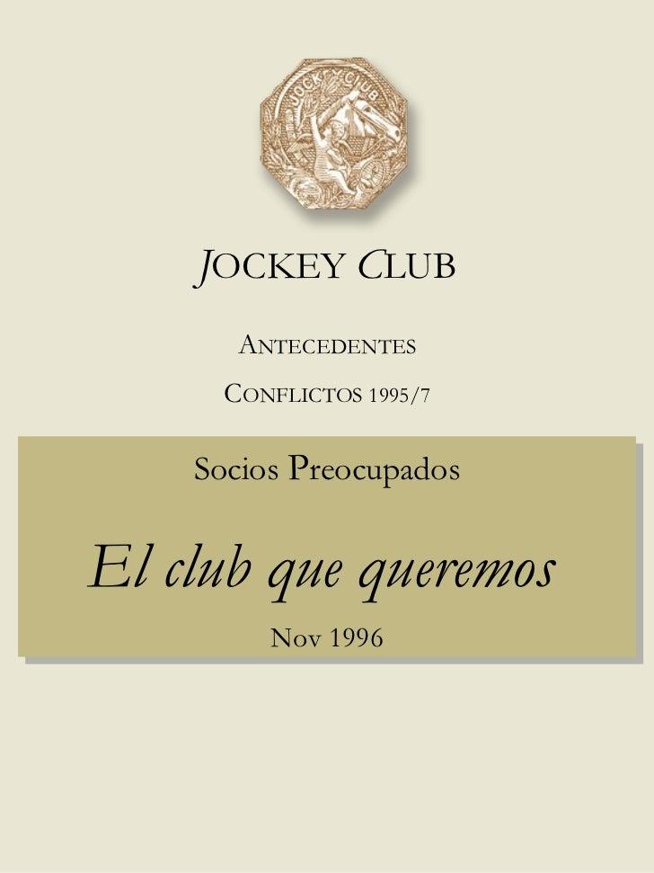 Socios  P reocupados El club que queremos   Nov 1996 J OCKEY  C LUB A NTECEDENTES C ONFLICTOS 1995/7