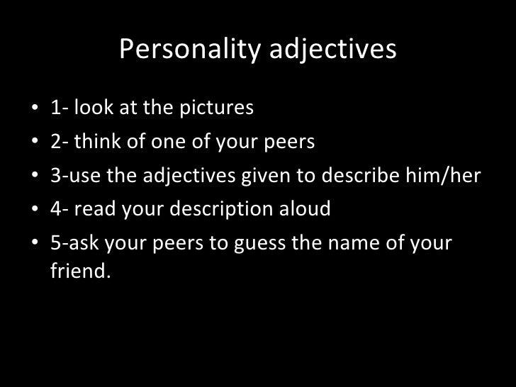 Personality adjectives <ul><li>1- look at the pictures </li></ul><ul><li>2- think of one of your peers </li></ul><ul><li>3...