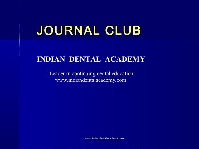 JOURNAL CLUB INDIAN DENTAL ACADEMY Leader in continuing dental education www.indiandentalacademy.com  www.indiandentalacad...