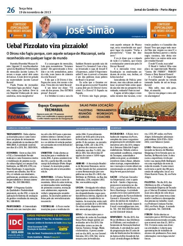 26  Terça-feira 19 de novembro de 2013  Jornal do Comércio - Porto Alegre  José Simão Ueba! Pizzolato vira pizzaiolo! O Di...