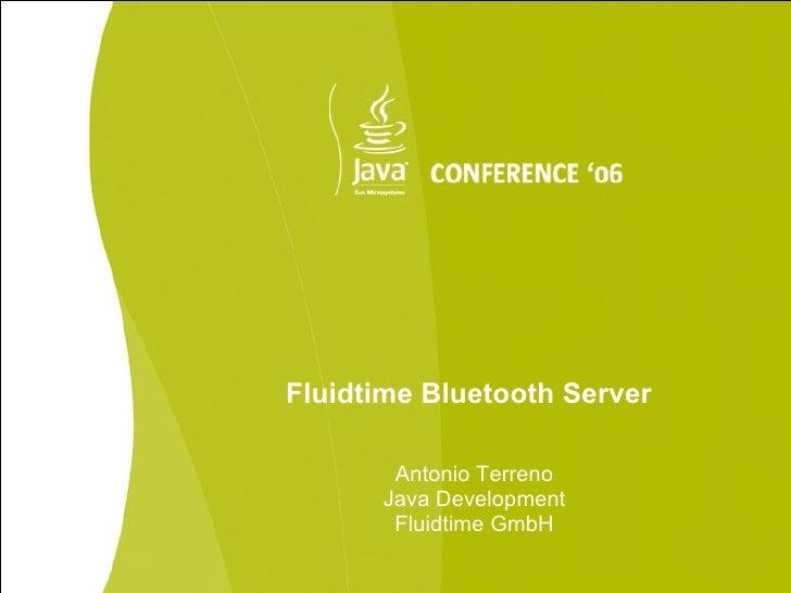 Fluidtime Bluetooth Server         Antonio Terreno       Java Development        Fluidtime GmbH