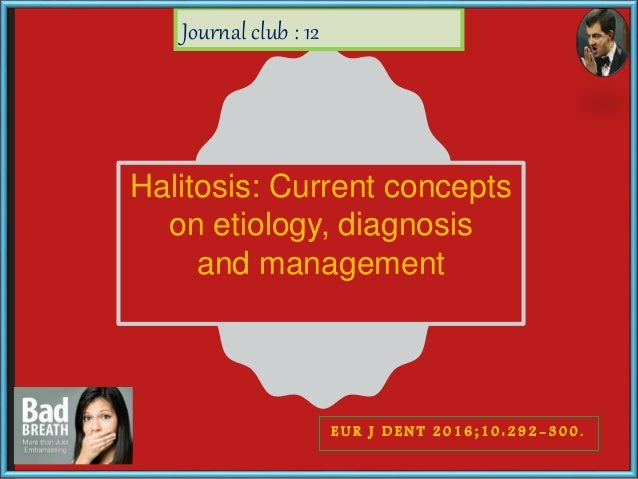 Halitosis: Current concepts on etiology, diagnosis and management E U R J D E N T 2 0 1 6 ; 1 0 : 2 9 2 - 3 0 0 . Journal ...