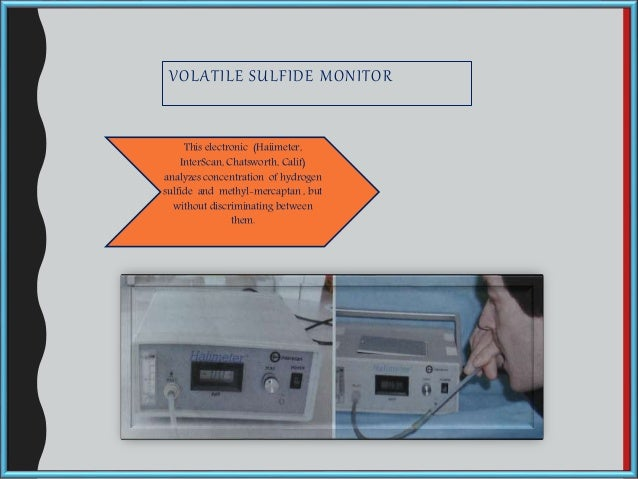 VOLATILE SULFIDE MONITOR This electronic (Haiimeter, InterScan, Chatsworth, Calif) analyzes concentration of hydrogen sulf...