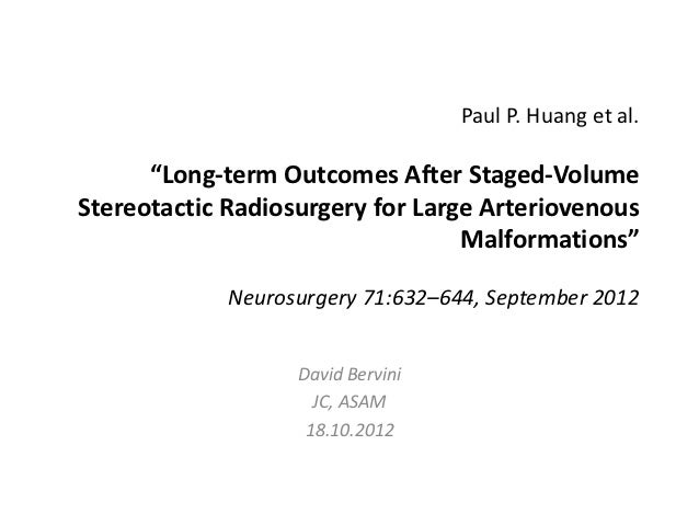 """Paul P. Huang et al.      """"Long-term Outcomes After Staged-VolumeStereotactic Radiosurgery for Large Arteriovenous        ..."""
