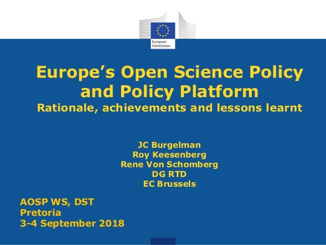 Europe's Open Science Policy and Policy Platform Rationale, achievements and lessons learnt JC Burgelman Roy Keesenberg Re...