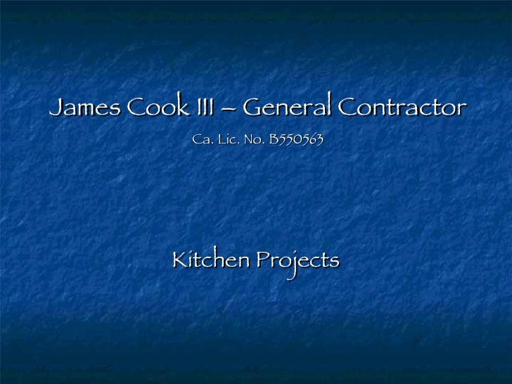 James Cook III – General Contractor Ca. Lic. No. B550563 Kitchen Projects