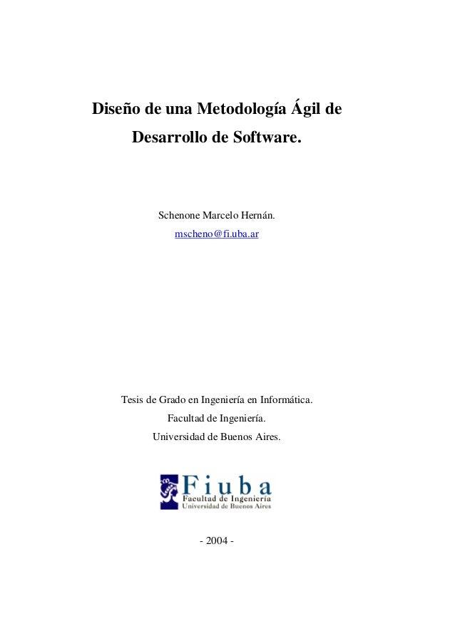 Diseño de una Metodología Ágil de Desarrollo de Software. Schenone Marcelo Hernán. mscheno@fi.uba.ar Tesis de Grado en Ing...