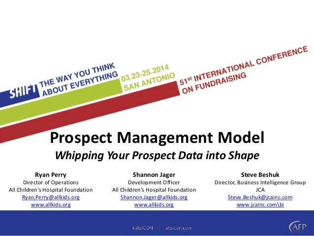 Prospect Management Model  Whipping Your Prospect Data into Shape  Ryan Perry  Director of Operations  All Children's Hosp...