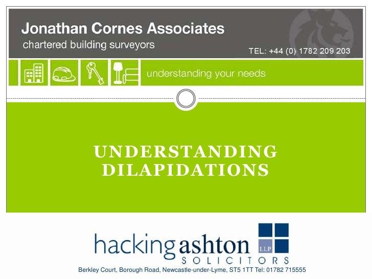 UNDERSTANDING     DILAPIDATIONSBerkley Court, Borough Road, Newcastle-under-Lyme, ST5 1TT Tel: 01782 715555