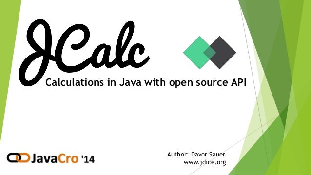 Calculations in Java with open source API Author: Davor Sauer www.jdice.org