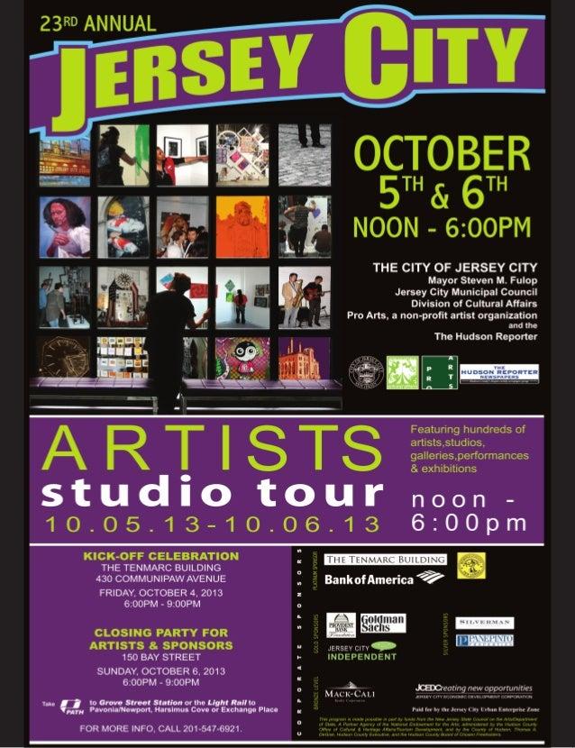 2013 JERSEY CITY ARTISTS STUDIO TOUR • 2  ARTISTS' STUDIO TOUR 2013 Two days of local art Jersey City Artists' Studio Tour...