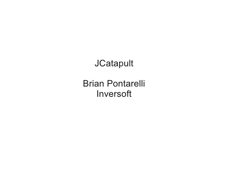 JCatapult  Brian Pontarelli    Inversoft