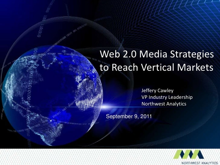 Web 2.0 Media Strategiesto Reach Vertical Markets<br />Jeffery Cawley<br />VP Industry Leadership<br />Northwest Analytics...