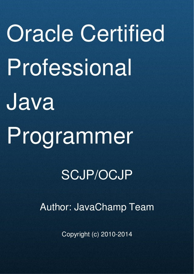 Cover Page Oracle Certified Professional Java Programmer SCJP/OCJP Author: JavaChamp Team Copyright (c) 2010-2014