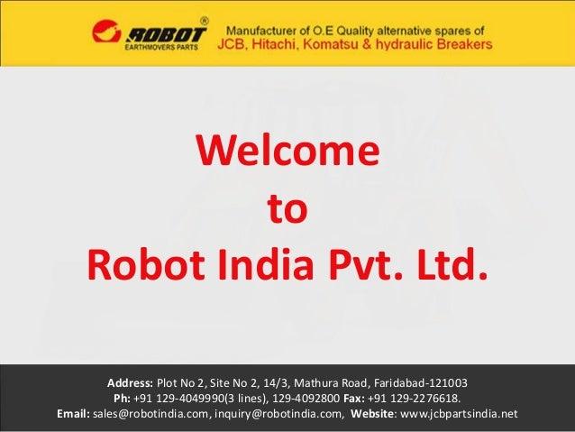 Welcome  to  Robot India Pvt. Ltd.  Address: Plot No 2, Site No 2, 14/3, Mathura Road, Faridabad-121003  Ph: +91 129-40499...