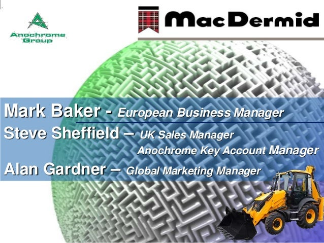 Mark Baker - European Business Manager Steve Sheffield – UK Sales Manager Anochrome Key Account Manager  Alan Gardner –  G...