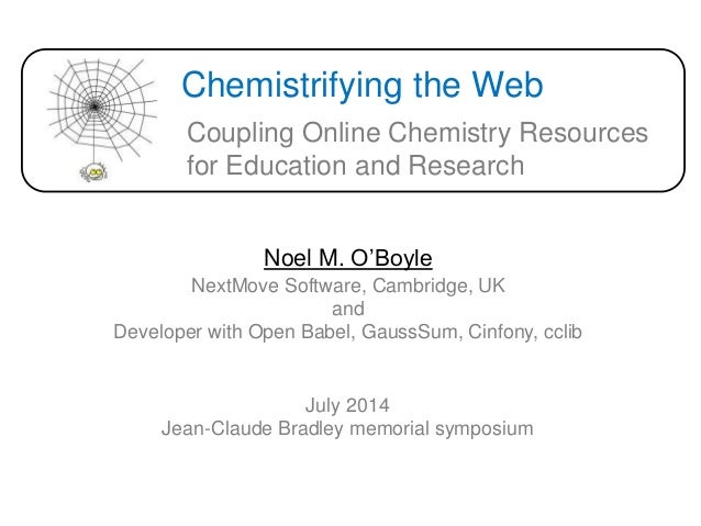 Chemistrifying the Web Noel M. O'Boyle Coupling Online Chemistry Resources for Education and Research NextMove Software, C...