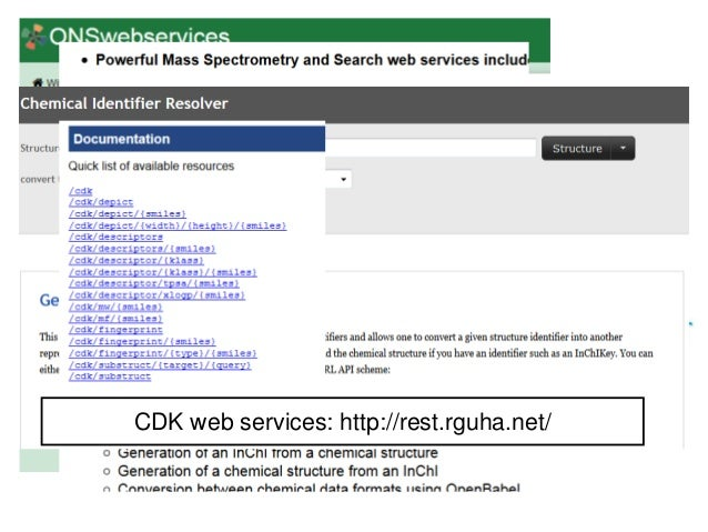 http://onswebservices.wikispaces.c om/ CDK web services: http://rest.rguha.net/