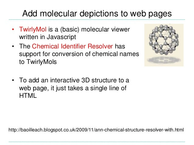 Add molecular depictions to web pages http://baoilleach.blogspot.co.uk/2009/11/ann-chemical-structure-resolver-with.html •...