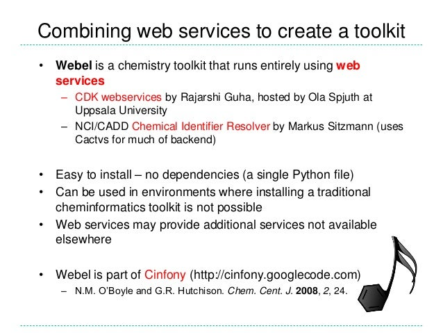 Combining web services to create a toolkit • Webel is a chemistry toolkit that runs entirely using web services – CDK webs...