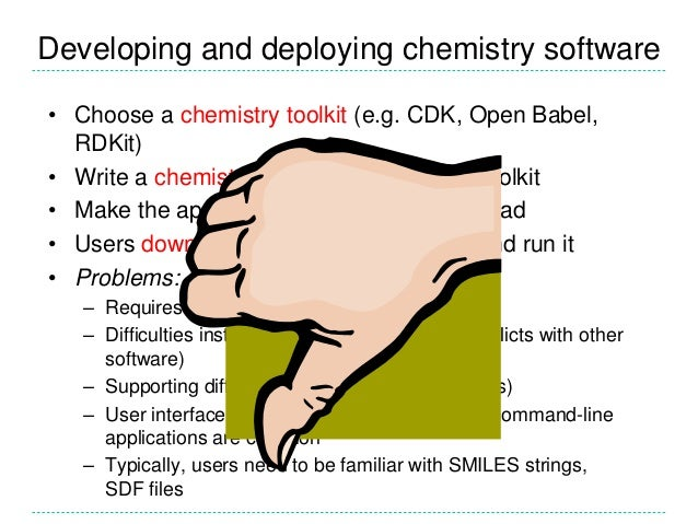 Developing and deploying chemistry software • Choose a chemistry toolkit (e.g. CDK, Open Babel, RDKit) • Write a chemistry...