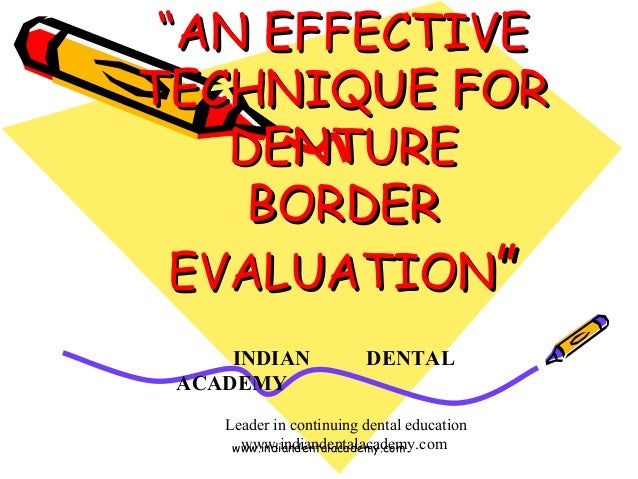 """""""AN EFFECTIVE TECHNIQUE FOR DENTURE BORDER EVALUATION"""" INDIAN ACADEMY  DENTAL  Leader in continuing dental education www.i..."""