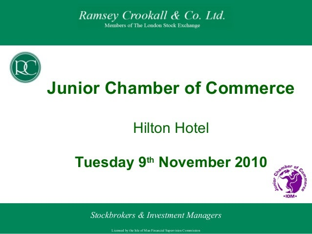 Licensed by the Isle of Man Financial Supervision Commission Stockbrokers & Investment Managers Junior Chamber of Commerce...