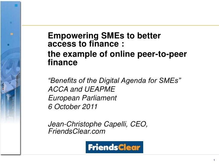 """1<br />EmpoweringSMEs to betteraccess to finance :<br />the example of online peer-to-peer finance<br />""""Benefits of the D..."""