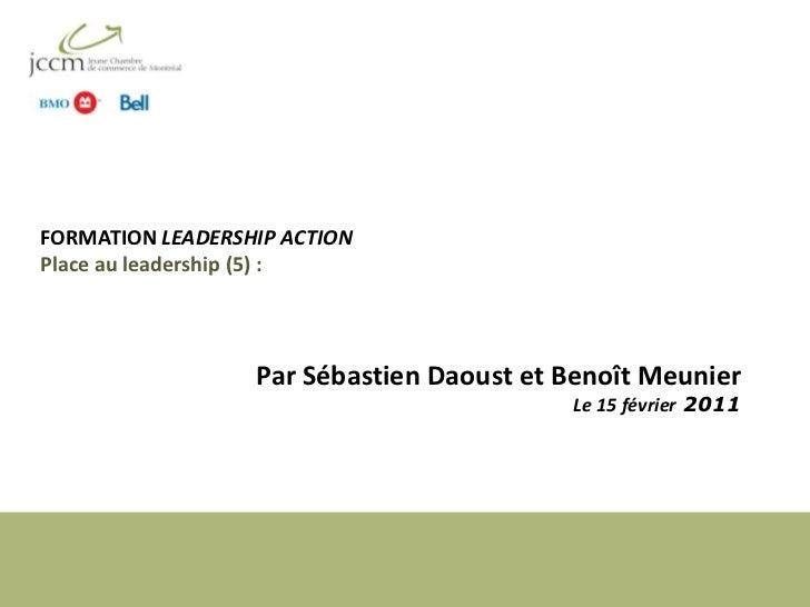 FORMATION LEADERSHIP ACTIONPlace au leadership (5) : <br />Par Sébastien Daoust et BenoîtMeunier<br />Le 15 février 2011<b...