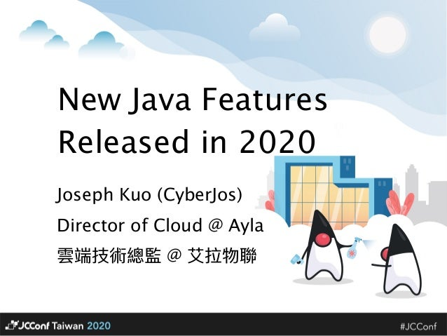 New Java Features Released in 2020 Joseph Kuo (CyberJos) Director of Cloud @ Ayla 雲端技術總監 @ 艾拉物聯