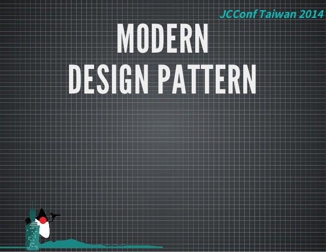 JCConfTaiwan2014 MODERN DESIGN PATTERN