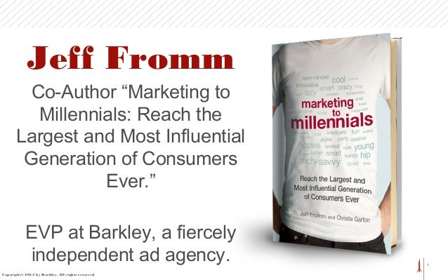 """1 Jeff Fromm Co-Author """"Marketing to Millennials: Reach the Largest and Most Influential Generation of Consumers Ever."""" EV..."""