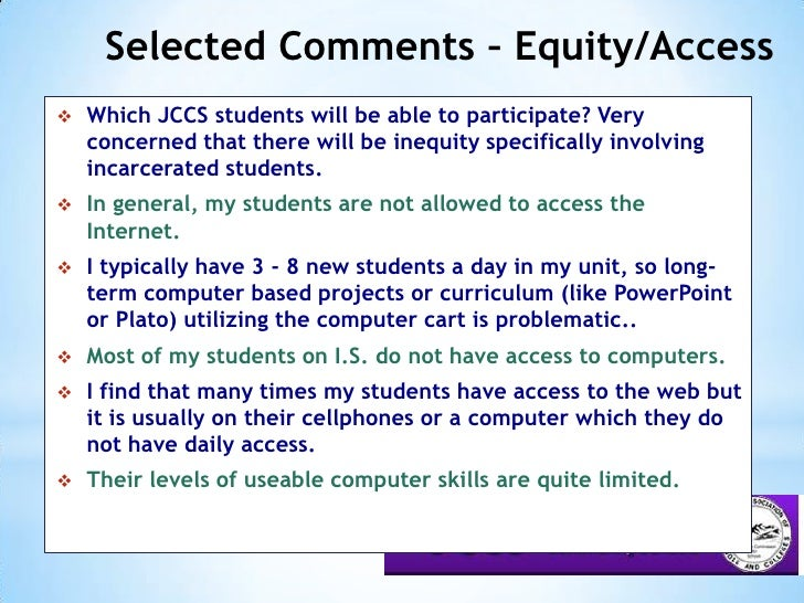 Selected Comments – Equity/Access<br /><ul><li>Which JCCS students will be able to participate? Very concerned that there ...
