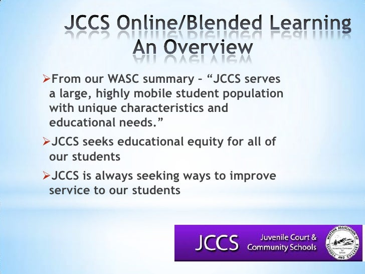 """JCCS Online/Blended LearningAn Overview<br />From our WASC summary – """"JCCS serves a large, highly mobile student popula..."""