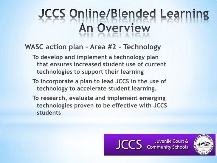 JCCS Online/Blended LearningAn Overview<br />WASC action plan – Area #2 - Technology<br />To develop and implement a te...