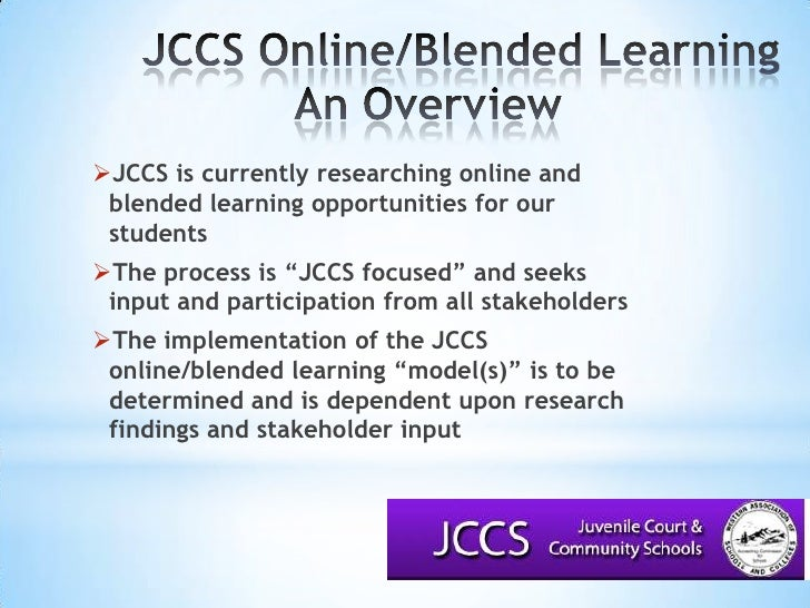 JCCS Online/Blended LearningAn Overview<br />JCCS is currently researching online and blended learning opportunities fo...
