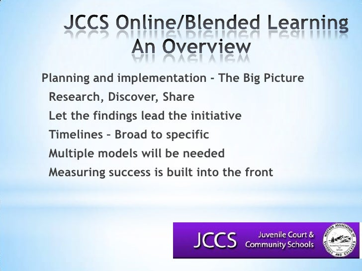 JCCS Online/Blended LearningAn Overview<br />Planning and implementation - The Big Picture<br />Research, Discover, Sh...