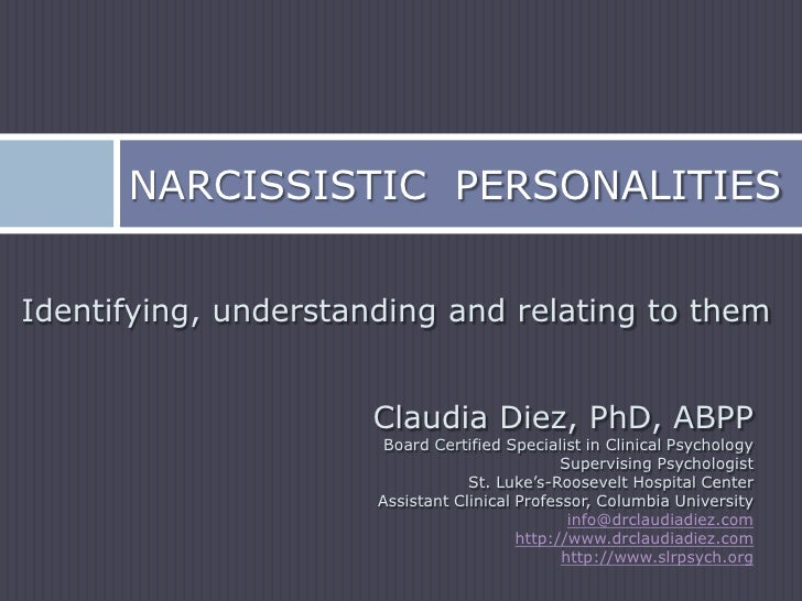 Narcissistic  Personalities<br />Identifying, understanding and relating to them<br />Claudia Diez, PhD, ABPP<br />Board C...