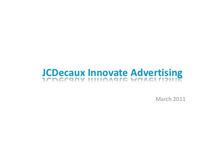JCDecaux Innovate Advertising                       March 2011