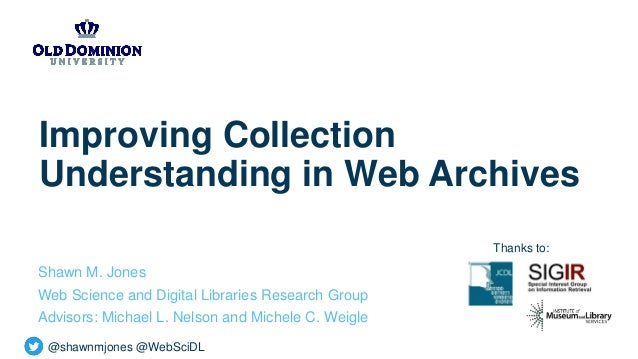 @shawnmjones @WebSciDL Improving Collection Understanding in Web Archives Shawn M. Jones Web Science and Digital Libraries...