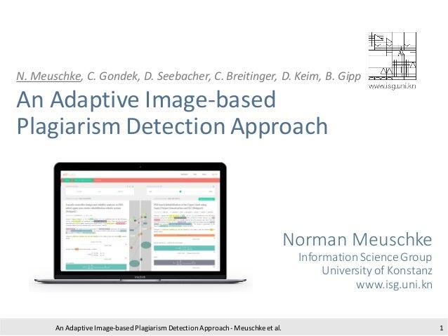 N. Meuschke, C. Gondek, D. Seebacher, C. Breitinger, D. Keim, B. Gipp An Adaptive Image-based Plagiarism Detection Approac...
