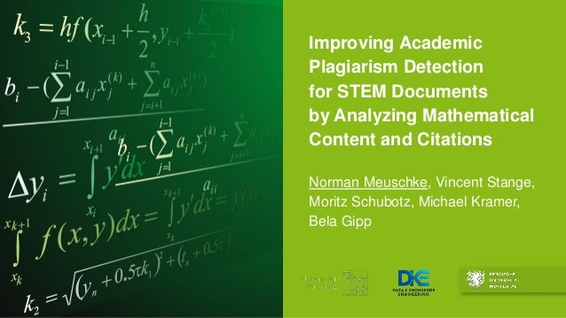Improving Academic Plagiarism Detection for STEM Documents by Analyzing Mathematical Content and Citations Norman Meuschke...