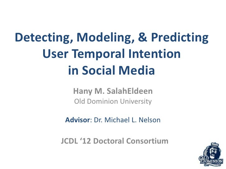 Detecting, Modeling, & Predicting    User Temporal Intention         in Social Media          Hany M. SalahEldeen         ...