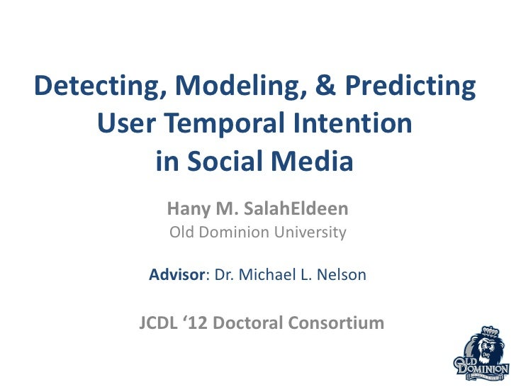 Detecting, Modeling, & Predicting    User Temporal Intention         in Social Media          Hany M. SalahEldeen         ...
