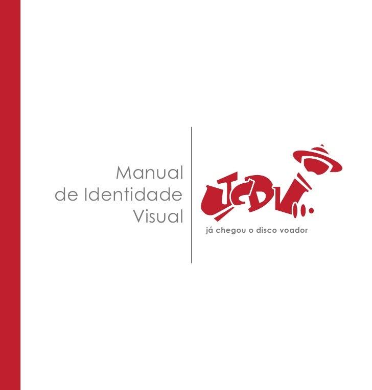 Manual de Identidade          Visual                   já chegou o disco voador